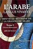 l arabe langue vivante nouvelle m?thode de la grammaire arabe tome 1 clefs de lecture niveau ?l?mentaire