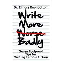 Write More Badly: 7 Foolproof Tips for Writing Terrible Fiction (English Edition)
