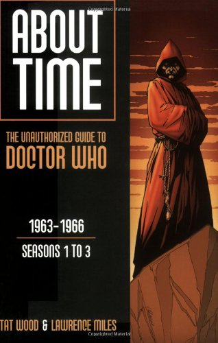 About Time 1: The Unauthorized Guide to Doctor Who (Seasons 1 to 3) (About Time Series) por Tat Wood