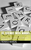 Be Friends With Words: Include frequently asked words in GMAT, CAT, GRE, GATE, PSU, etc