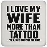 Designsify Mann Untersetzer, ich liebe meine Frau mehr als Tattoo. Ja, Sie mir dieser gekauft–Untersetzer, Untersetzer, beste Geschenk für Ehemann, ihn, Männer, Mann aus Frau, Herren, Lover