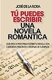 Tu puedes escribir una novela romantica: Guía paso a paso para escribir tu novela, con ejercicios prácticos y decenas de ejemplos
