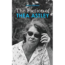 The Fiction of Thea Astley - Student Edition (English Edition)