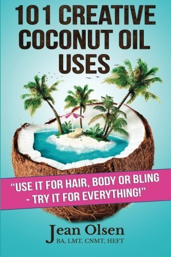 101 Creative Coconut Oil Uses: Use It for Hair, Body or Bling--Try It for Everything! by Jean Olsen (2014-11-07) (Jean Bling)