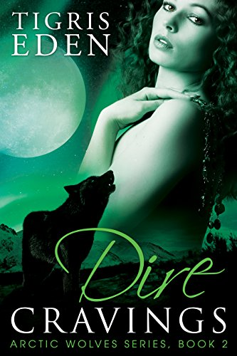 Dire Cravings (Arctic Wolves Book 2) (English (Sexy Ideen Vampir)