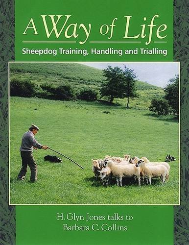 A Way of Life: Sheepdog Training, Handling and Trialling by Barbara C. Collins (1987-12-31)