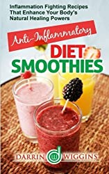 Anti-Inflammatory Diet Smoothies: Inflammation Fighting Recipes That Enhance Your Body's Natural Healing Powers by Charity Wilson (2015-03-01)