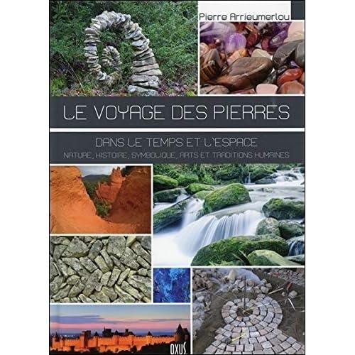 Le voyage des pierres - Dans le temps et l'espace - Nature, histoire, symbolique, arts et traditions humaines