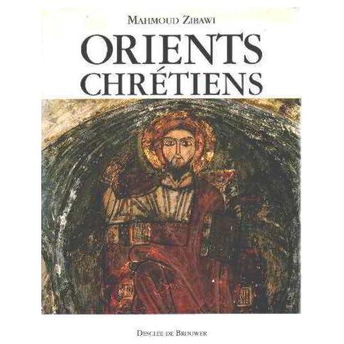 Orients Chrétiens - Entre Byzance et L'Islam