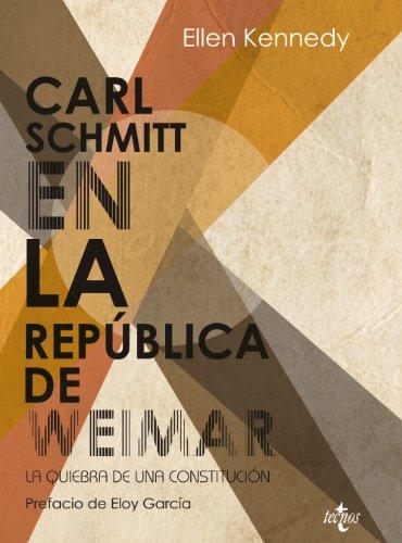 Carl Schmitt en la República de Weimar: La quiebra de una constitución (Ciencia Política - Semilla Y Surco - Serie De Ciencia Política) por Ellen Kennedy
