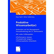 Produktive Wissensarbeit(er): Antworten auf die Management-Herausforderung des 21. Jahrhunderts Mit vielen Fallbeispielen Performance messen Produktivität steigern Wissensarbeiter entwickeln