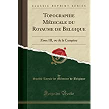 Topographie Médicale du Royaume de Belgique: Zone III, ou de la Campine (Classic Reprint)