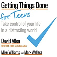 Getting Things Done for Teens: Take Control of Your Life in a Distracting World (English Edition)