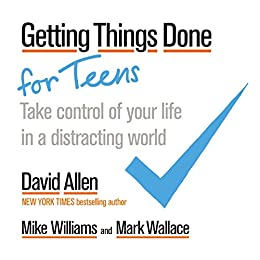 Getting Things Done for Teens: Take Control of Your Life in a Distracting World (English Edition) de [Allen, David, Williams, Mike, Wallace, Mark]