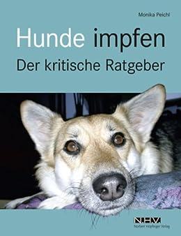Hunde impfen: Der kritische Ratgeber von [Peichl, Monika]