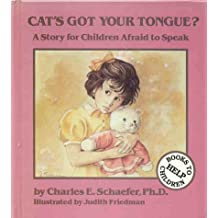 Cat's Got Your Tongue?: A Story for Children Afraid to Speak by Charles E. Schaefer (2000-05-02)