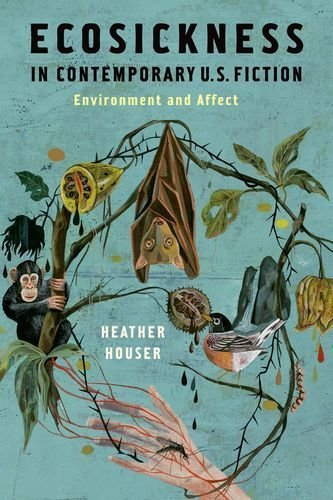 Ecosickness in Contemporary U.S. Fiction: Environment and Affect (Literature Now) by Heather Houser (2014-06-03)