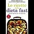 Le ricette della Dieta Fast: 150 piatti appetitosi per i tuoi giorni fast
