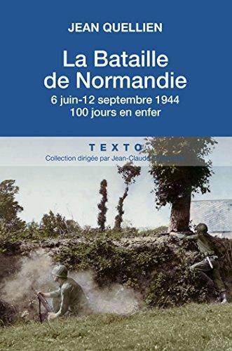 La bataille de Normandie, 6 juin-25 août 1944: 80 jours en enfer par Jean Quellien