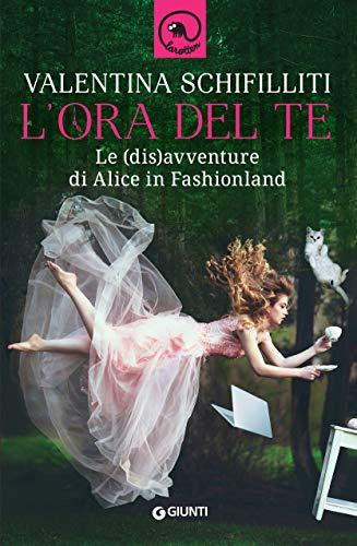 L'ora del te: le (dis)avventure di Alice in Fashionland di [Valentina Schifiliti]