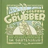Der goldene Grubber: Von großen Momenten und kleinen Niederlagen im Gartenjahr - Kat Menschik