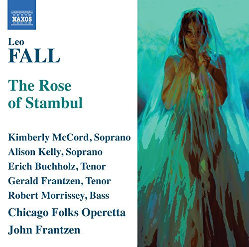 Fall: The Rose Of Stambul (Erich Nuchholz, Kimberly McCord, Alison Kelly) (Naxos: 8660326-27)