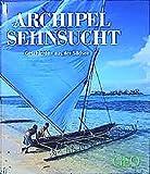 Archipel Sehnsucht: Geschichten aus der Südsee