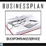Businessplan Vorlage - Existenzgründung Buchführungsservice Start-Up professionell und erfolgreich mit Checkliste, Muster inkl. Beispiel
