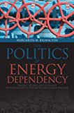 Politics of Energy Dependency: Ukraine, Belarus, and Lithuania between Domestic Oligarchs and Russian Pressure (Studies in Comparative Political Economy and Public Policy) by Margarita M. Balmaceda (2013-09-11)