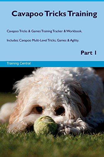 Cavapoo Tricks Training Cavapoo Tricks & Games Training Tracker & Workbook.  Includes: Cavapoo Multi-Level Tricks, Games & Agility. Part 1
