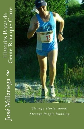Historias Raras de Gente Rara que Corre: Strange Stories about Strange People Running