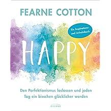 Happy: Den Perfektionismus loslassen und jeden Tag ein bisschen glücklicher werden - Ein liebevoll illustriertes Arbeits- und Lesebuch mit Eintrageseiten und Checklisten