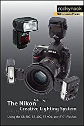 [(The Nikon Creative Lighting System : Using the SB-600, SB-800, SB-900, and R1C1 Flashes)] [By (author) Mike Hagen] published on (May, 2009)