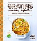 Gratins, crumbles, clafoutis... 100 recettes inratables