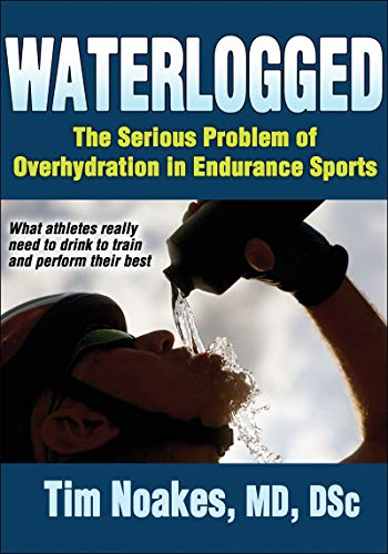 Waterlogged: The Serious Problem of Overhydration in Endurance Sports (English Edition)