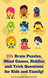 224 Brain puzzles, Mind games, Riddles and Trick Questions for kids and family!: Challenging Riddles for Brain Development and Brain Training for Kids!