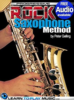 Rock Saxophone Lessons for Beginners: Teach Yourself How to Play Saxophone (Free Audio Available) (Progressive) (English Edition) par [LearnToPlayMusic.com, Gelling, Peter]