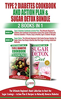 Type 2 Diabetes Cookbook And Action Plan & Sugar Detox - 2 Books In 1 Bundle: The Ultimate Beginner's Bundle Guide To Beat The Sugar Cravings + Action ... Naturally Reverse Diabetes por Hmw Publishing epub