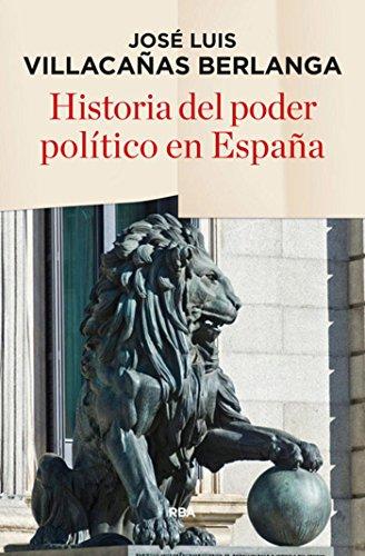 Historia del poder político en España (ENSAYO Y BIOGRAFIA) por José Luis Villacañas Berlanga