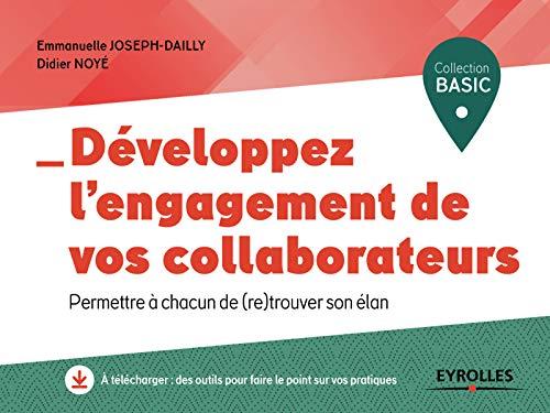 Développez l'engagement de vos collaborateurs : permettre à chacun de (re)trouver son élan par Didier Noyé