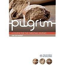 Pilgrim: The Eucharist: Book 6 (Grow Stage): 2 (Pilgrim Course)