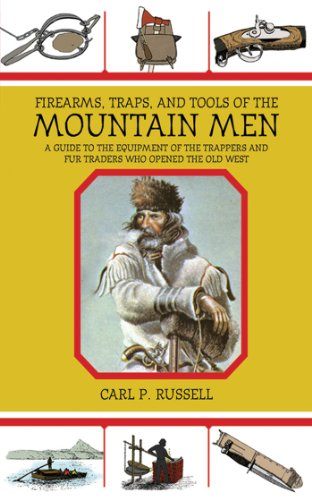 Firearms, Traps, and Tools of the Mountain Men: A Guide to the Equipment of the Trappers and Fur Traders Who Opened the Old West por Carl P. Russell