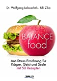 Balance - Food: Mit Anti-Stress-Ernährung aus der Bourn-out-Falle 50 Rezepte