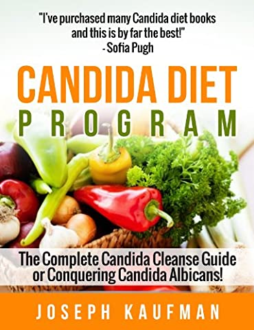 Candida Diet Cleanse Program: The Complete Candida Cure Guide for Conquering Candida Albicans! (Candida, Yeast Infection, Candida Cleanse)