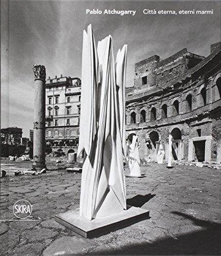 Paolo Atchugarry. Città eterna, eterni marmi. Ediz. italiana, inglese e spagnola por aa.vv.