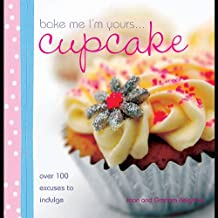 Bake Me I'm Yours Cupcake: Over 100 Excuses to Indulge (Bake me I'm yours . . .)