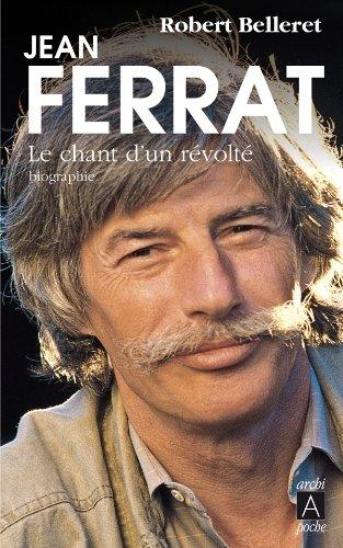 Jean Ferrat, le chant d'un révolté par Robert Belleret