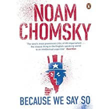 Because We Say So by Noam Chomsky (2016-08-04)