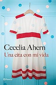 Una cita con mi vida par Cecelia Ahern