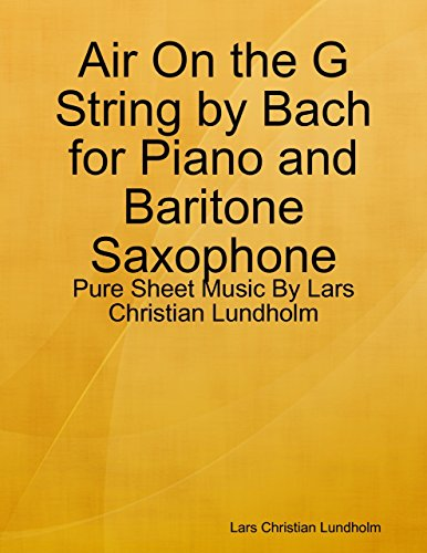 Air On the G String by Bach for Piano and Baritone Saxophone - Pure Sheet Music By Lars Christian Lundholm (English Edition) -